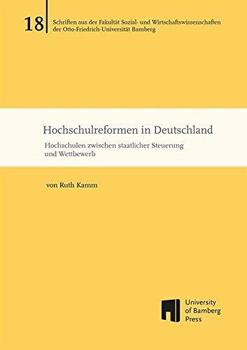 Hochschulreformen In Deutschland. Hochschulen Zwischen Staatlicher Steuerung Und Wettbewerb