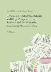Generation Hochschulabschluss: Vielfältige Perspektiven auf Studium und Berufseinstieg. Analysen aus der Absolventenforschung.