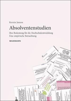 Absolventenstudien. Ihre Bedeutung Für Die Hochschulentwicklung. Eine Empirische Betrachtung