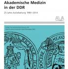 Akademische Medizin in der DDR. 25 Jahre Aufarbeitung 1990–2014